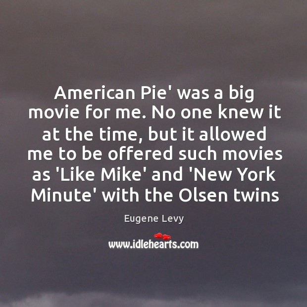 American Pie' was a big movie for me. No one knew it Eugene Levy Picture Quote