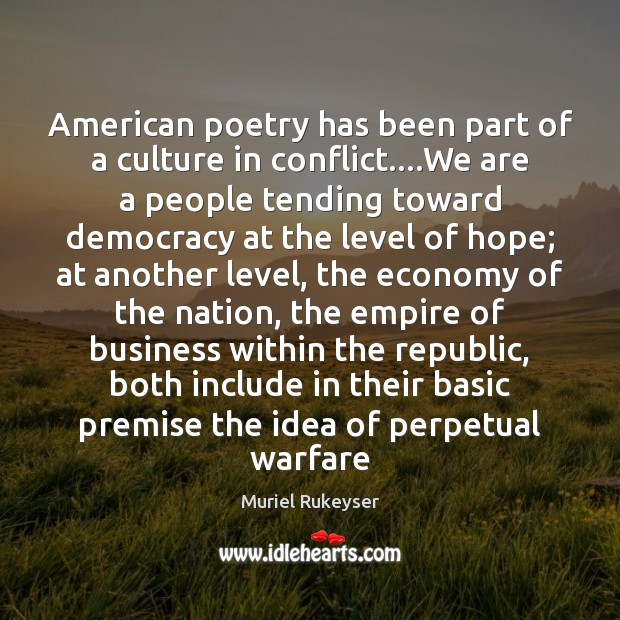 Image, American poetry has been part of a culture in conflict….We are