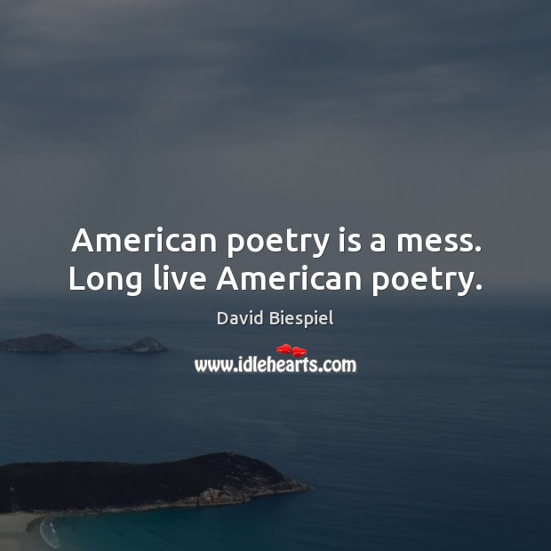 Image, American poetry is a mess. Long live American poetry.