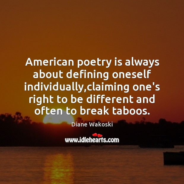 Image, American poetry is always about defining oneself individually,claiming one's right to