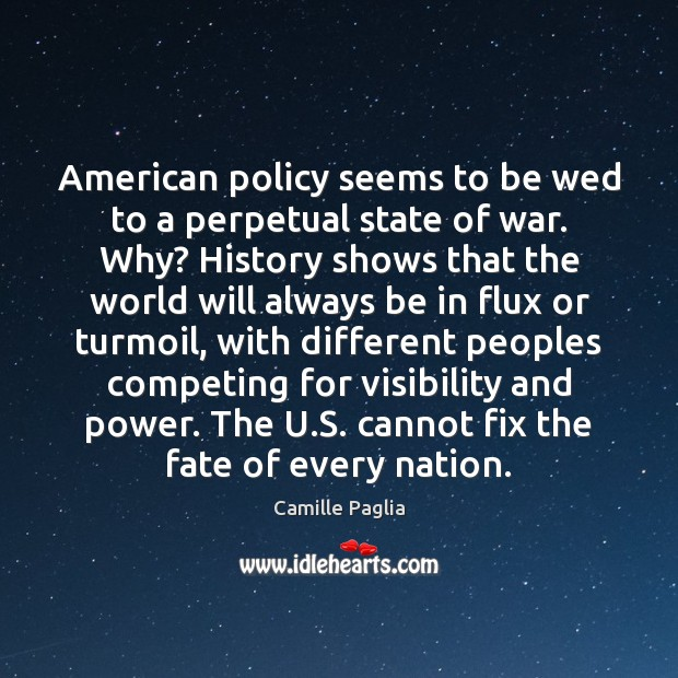 Image, American policy seems to be wed to a perpetual state of war.