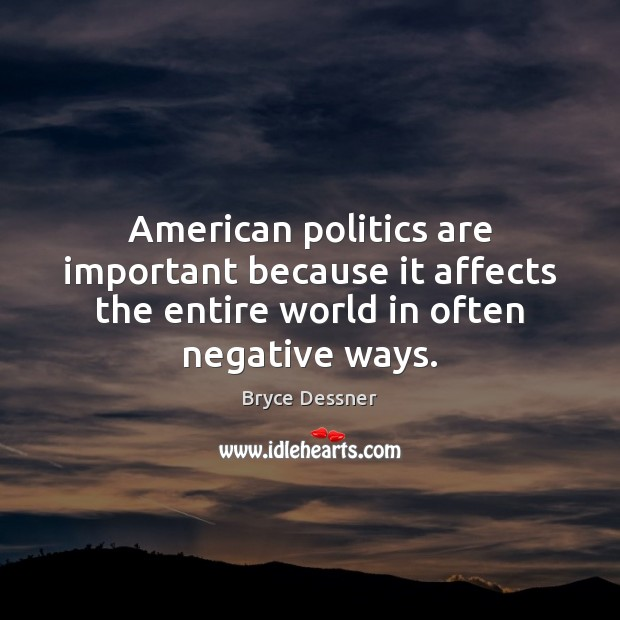 Image, American politics are important because it affects the entire world in often