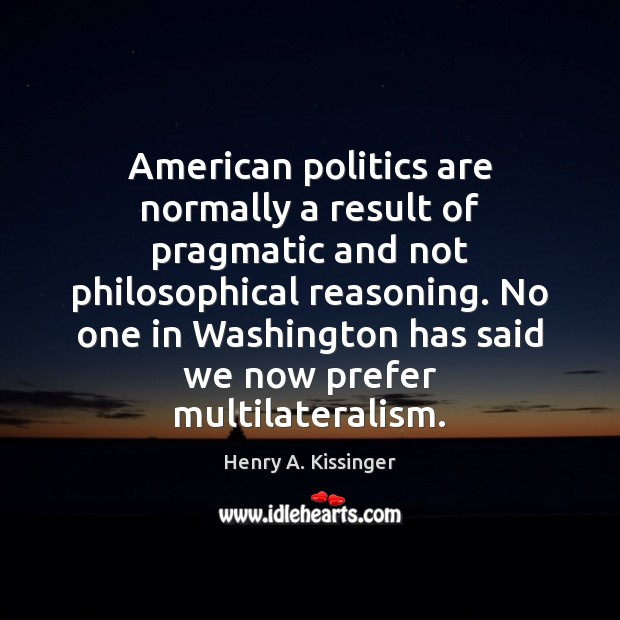 Image, American politics are normally a result of pragmatic and not philosophical reasoning.