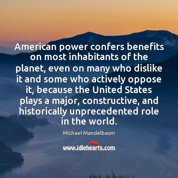 Image, American power confers benefits on most inhabitants of the planet, even on