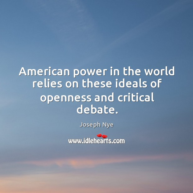 American power in the world relies on these ideals of openness and critical debate. Image