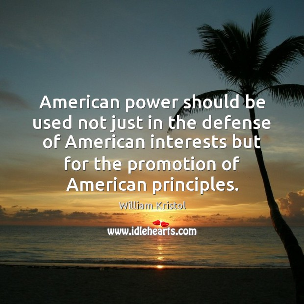 American power should be used not just in the defense of American William Kristol Picture Quote