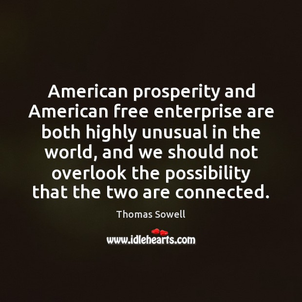 American prosperity and American free enterprise are both highly unusual in the Thomas Sowell Picture Quote