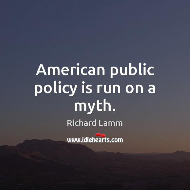 Image, American public policy is run on a myth.