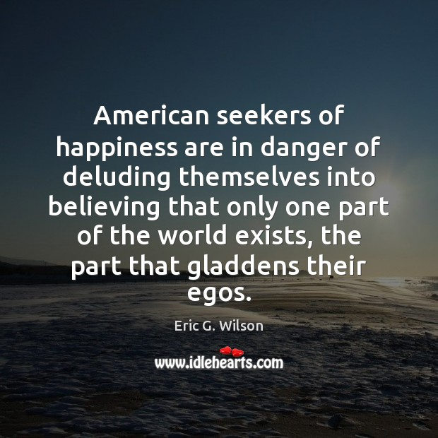 American seekers of happiness are in danger of deluding themselves into believing Image