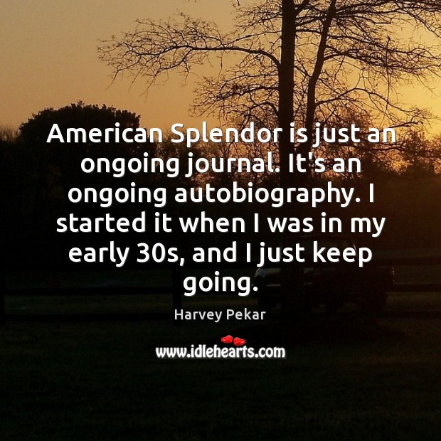 American Splendor is just an ongoing journal. It's an ongoing autobiography. I Harvey Pekar Picture Quote