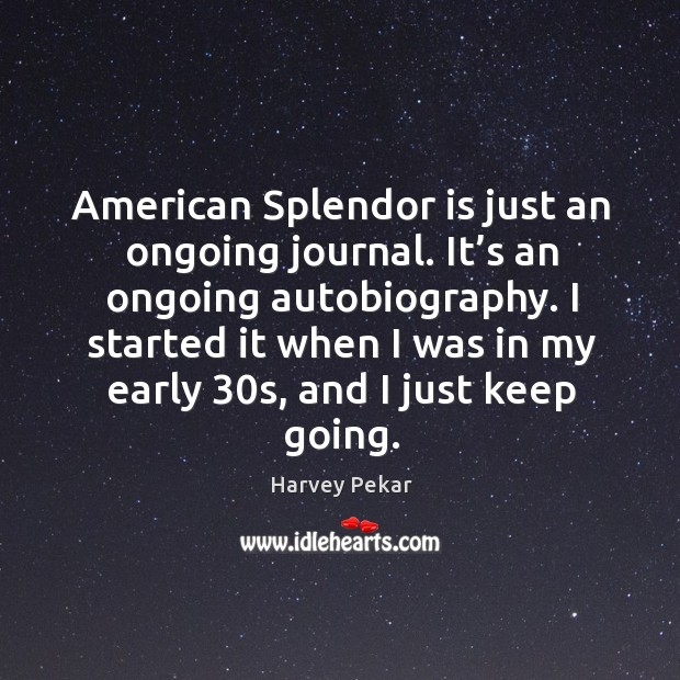 American splendor is just an ongoing journal. It's an ongoing autobiography. Image