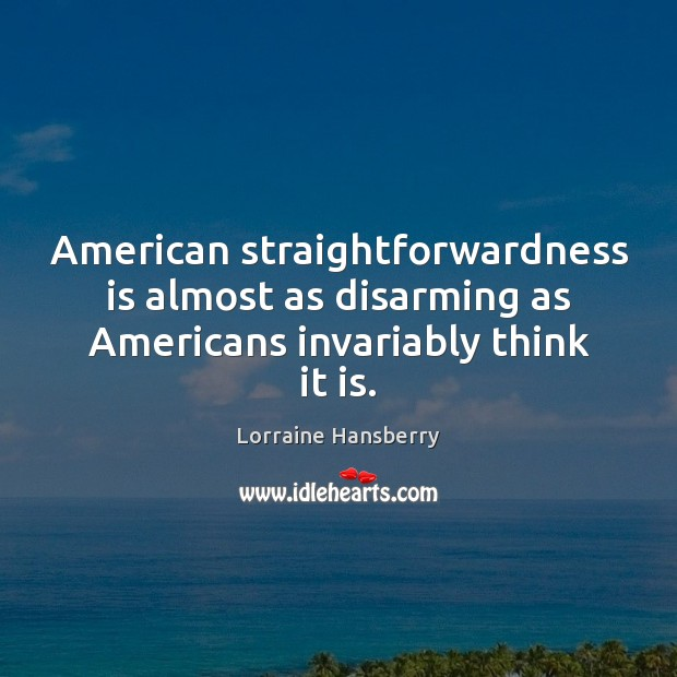 American straightforwardness is almost as disarming as Americans invariably think it is. Image