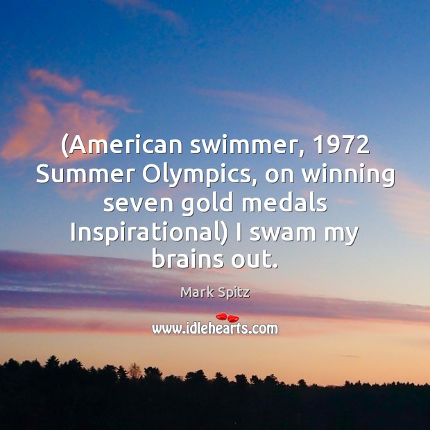 (American swimmer, 1972 Summer Olympics, on winning seven gold medals Inspirational) I swam Summer Quotes Image