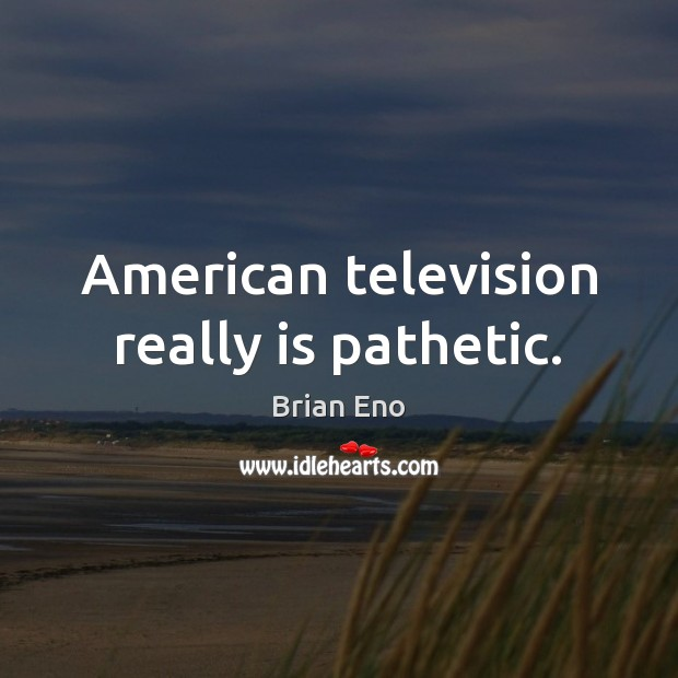 American television really is pathetic. Image