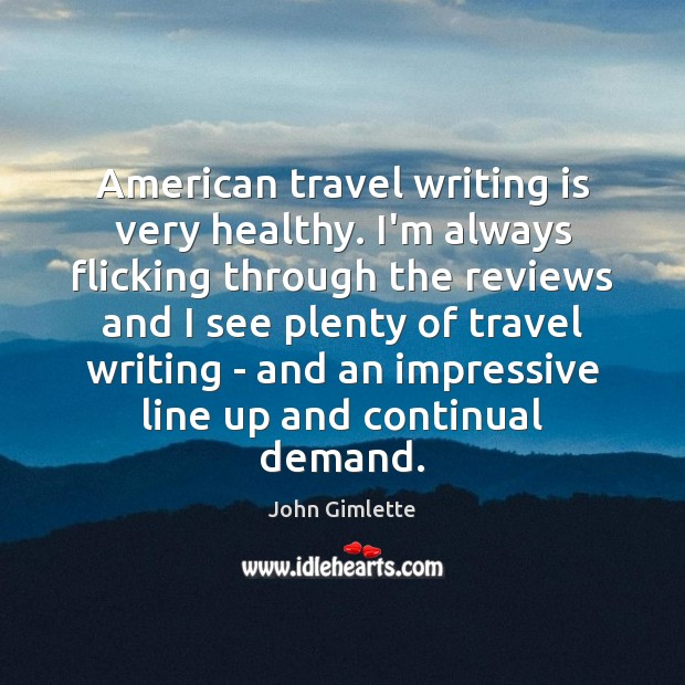 American travel writing is very healthy. I'm always flicking through the reviews Writing Quotes Image