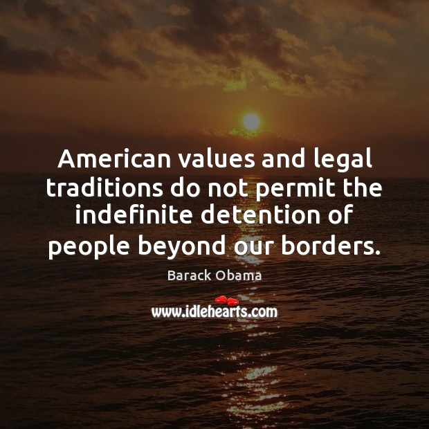 Image, American values and legal traditions do not permit the indefinite detention of