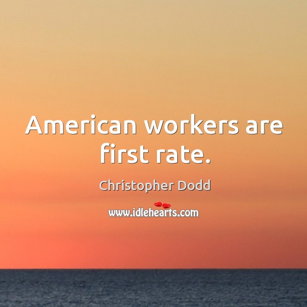 American workers are first rate. Image