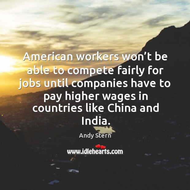 Image, American workers won't be able to compete fairly for jobs until companies have to pay higher