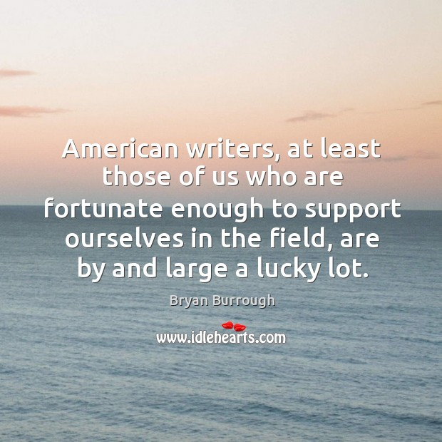 Image, American writers, at least those of us who are fortunate enough to