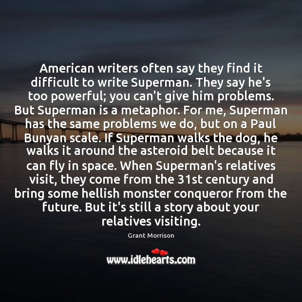 American writers often say they find it difficult to write Superman. They Grant Morrison Picture Quote