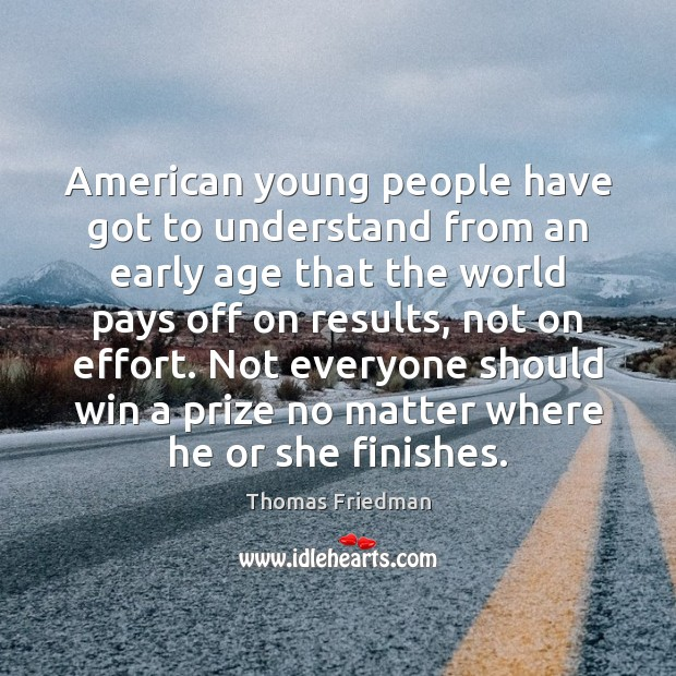 American young people have got to understand from an early age that Thomas Friedman Picture Quote