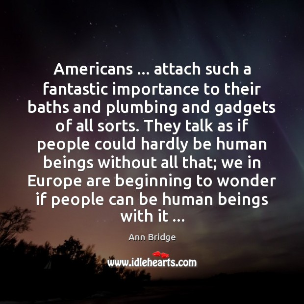 Image, Americans … attach such a fantastic importance to their baths and plumbing and