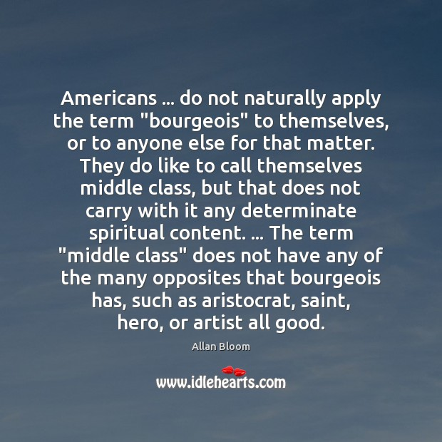 """Americans … do not naturally apply the term """"bourgeois"""" to themselves, or to Image"""