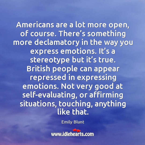 Americans are a lot more open, of course. There's something more declamatory in Image