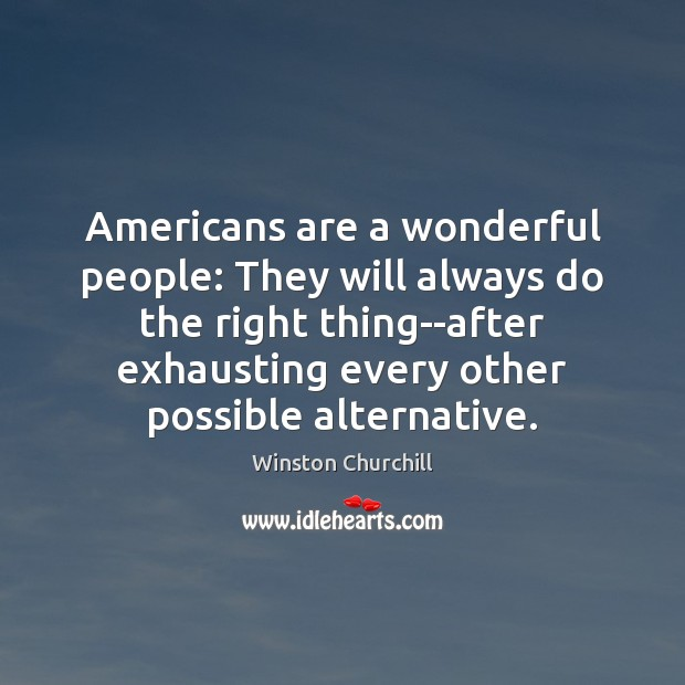 Americans are a wonderful people: They will always do the right thing–after Image