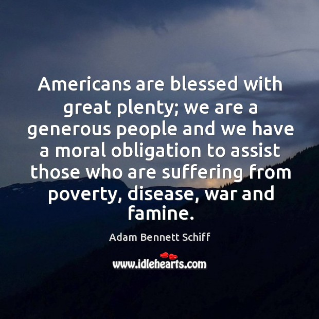 Image, Americans are blessed with great plenty; we are a generous people and we have a moral