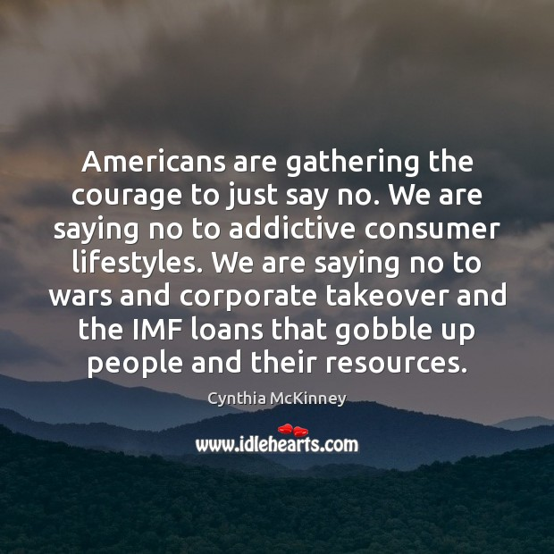 Americans are gathering the courage to just say no. We are saying Image