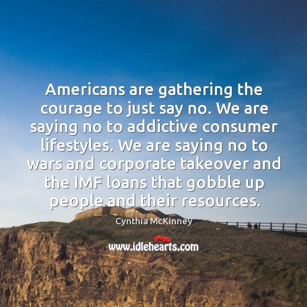 Americans are gathering the courage to just say no. We are saying no to addictive consumer lifestyles. Image