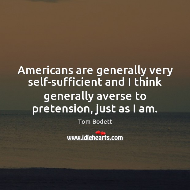 Americans are generally very self-sufficient and I think generally averse to pretension, Image