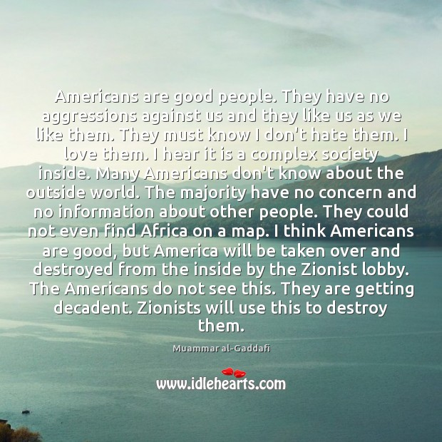 Americans are good people. They have no aggressions against us and they Image