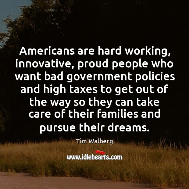 Image, Americans are hard working, innovative, proud people who want bad government policies