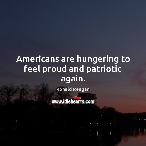 Image, Americans are hungering to feel proud and patriotic again.