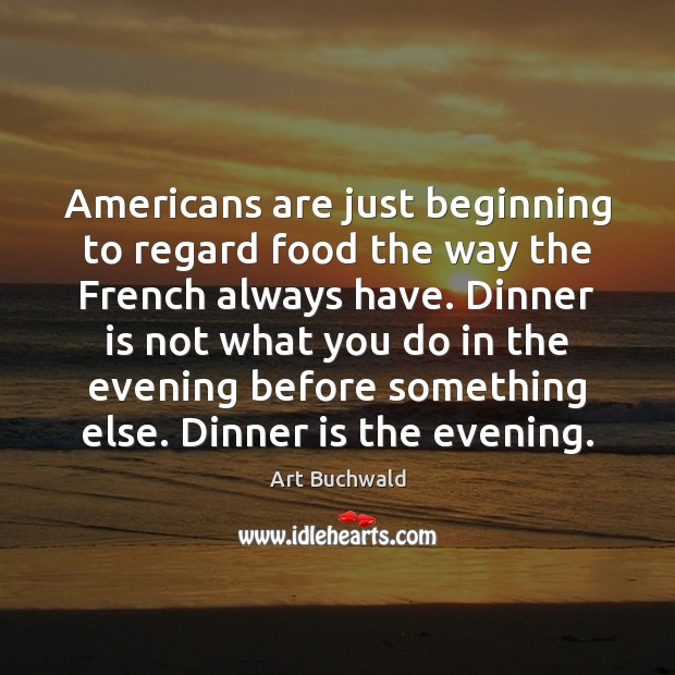 Image, Americans are just beginning to regard food the way the French always