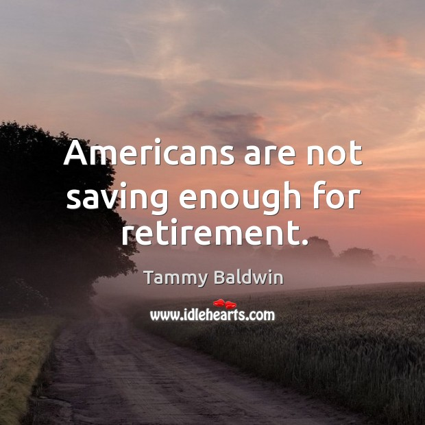 Americans are not saving enough for retirement. Image