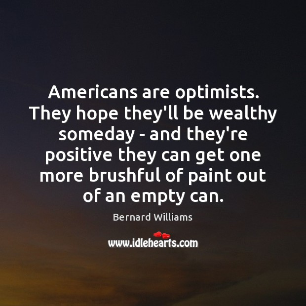Image, Americans are optimists. They hope they'll be wealthy someday – and they're