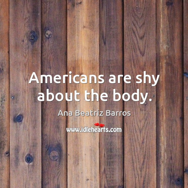 Image, Americans are shy about the body.