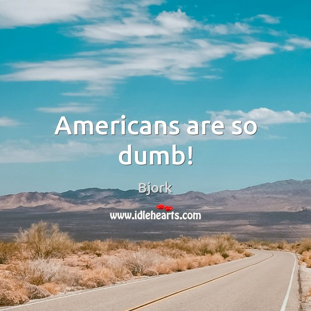 Image, Americans are so dumb!