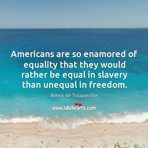 Image, Americans are so enamored of equality that they would rather be equal in