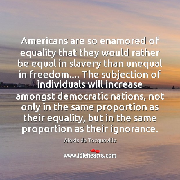 Image, Americans are so enamored of equality that they would rather be equal