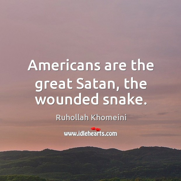 Image, Americans are the great satan, the wounded snake.