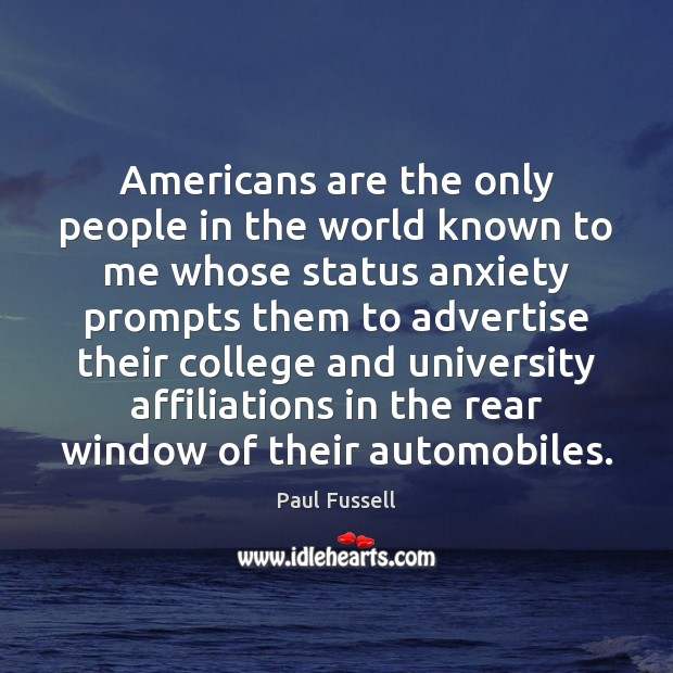 Americans are the only people in the world known to me whose Paul Fussell Picture Quote