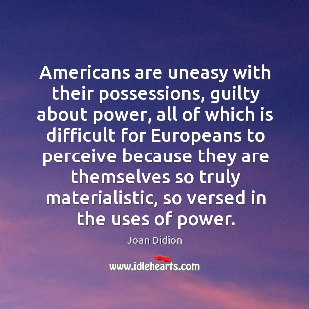 Image, Americans are uneasy with their possessions, guilty about power