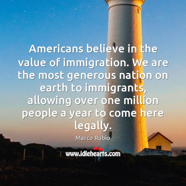 Americans believe in the value of immigration. We are the most generous Image
