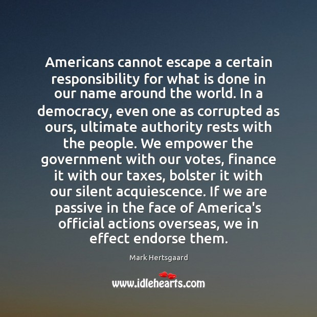 Image, Americans cannot escape a certain responsibility for what is done in our