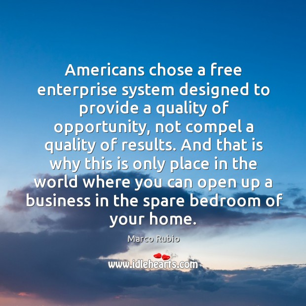 Americans chose a free enterprise system designed to provide a quality of opportunity Image