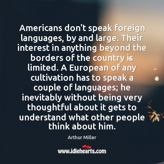 Image, Americans don't speak foreign languages, by and large. Their interest in anything